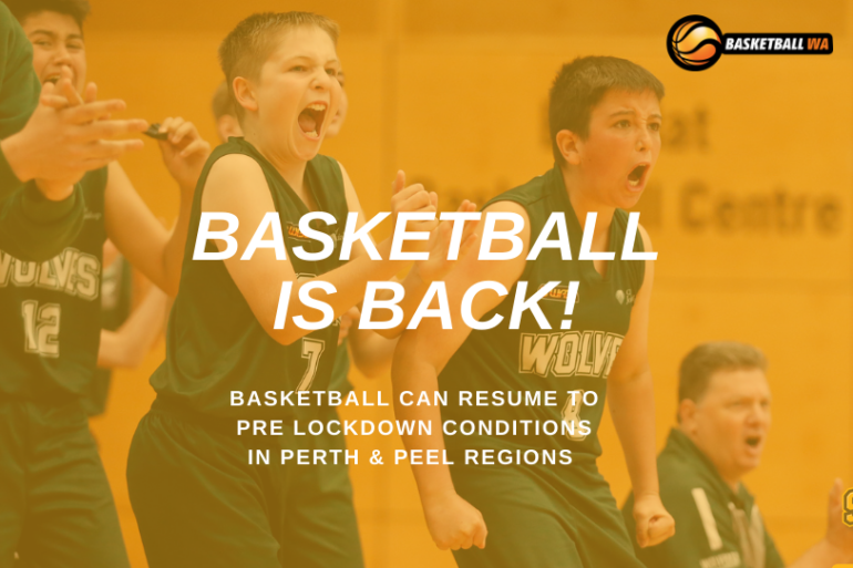 BASKETBALL CAN RESUME TO PRE-LOCKDOWN CONDITIONS IN PERTH AND PEEL REGIONS.